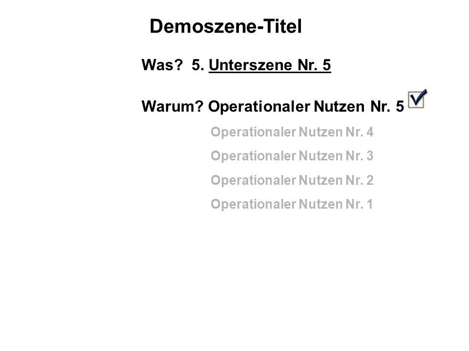 Demoszene-Titel Was.5. Unterszene Nr. 5 Warum. Operationaler Nutzen Nr.