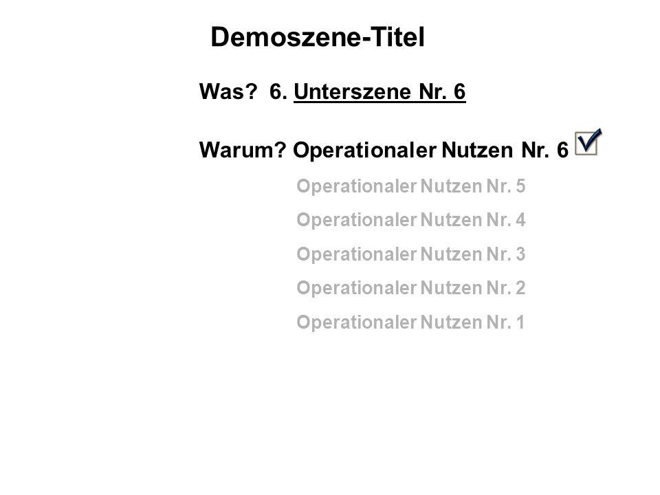 Demoszene-Titel Was.6. Unterszene Nr. 6 Warum. Operationaler Nutzen Nr.