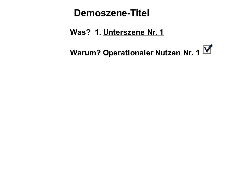 Demoszene-Titel Was? 1. Unterszene Nr. 1 Warum? Operationaler Nutzen Nr. 1