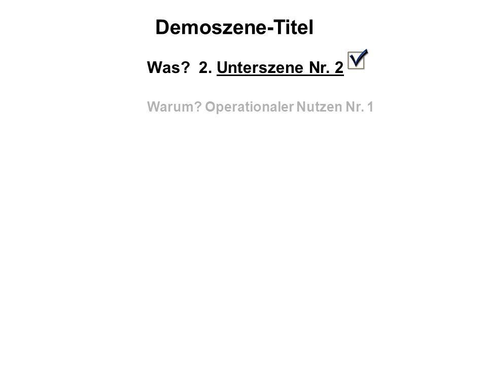 Demoszene-Titel Was? 2. Unterszene Nr. 2 Warum? Operationaler Nutzen Nr. 1