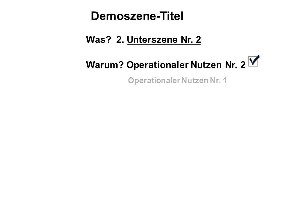 Demoszene-Titel Was.2. Unterszene Nr. 2 Warum. Operationaler Nutzen Nr.