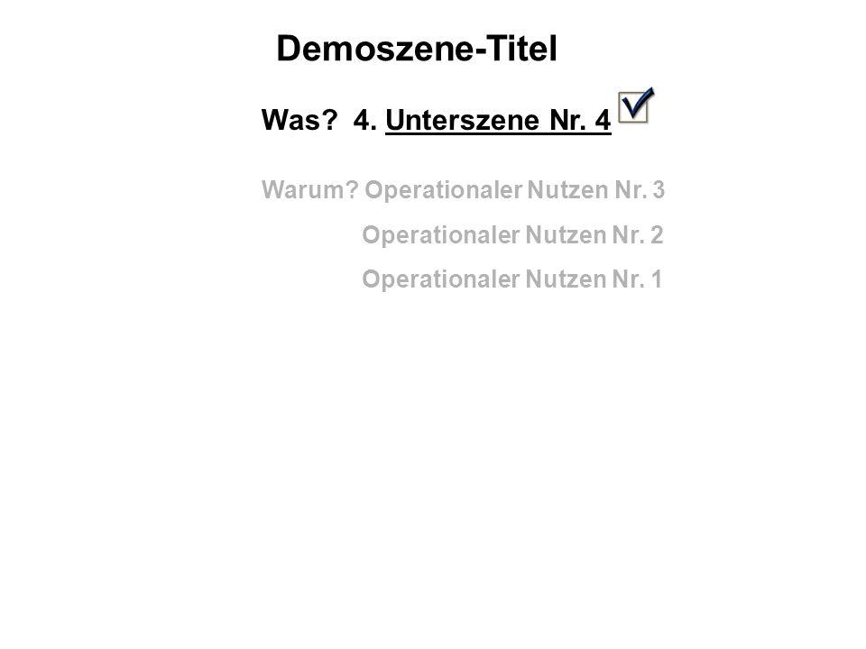 Demoszene-Titel Was.4. Unterszene Nr. 4 Warum. Operationaler Nutzen Nr.