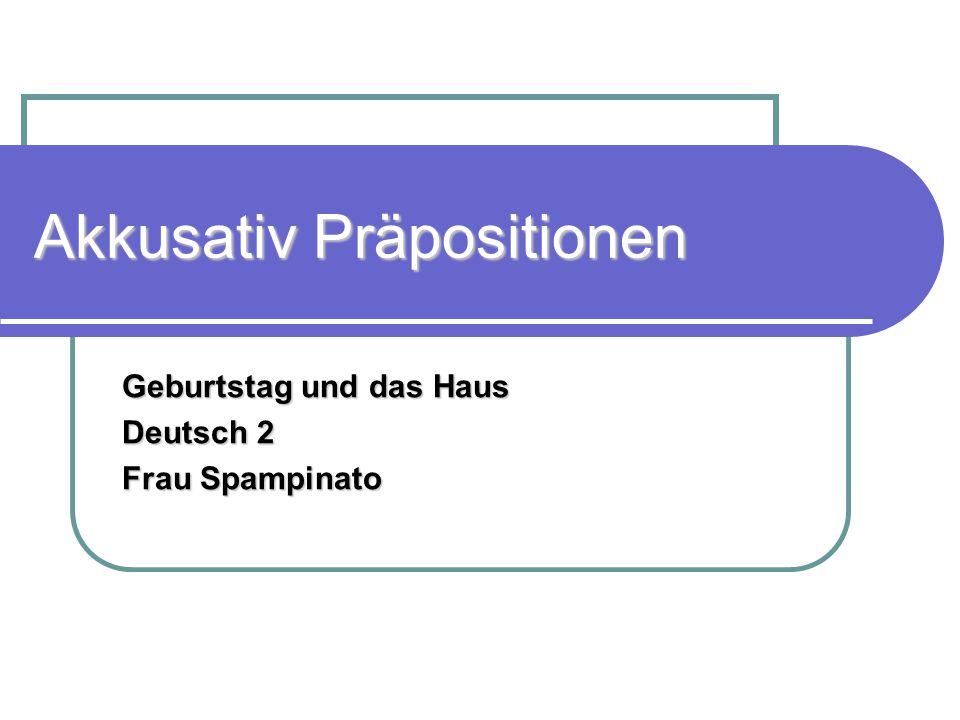 Akkusativ Präpositionen Geburtstag und das Haus Deutsch 2 Frau Spampinato