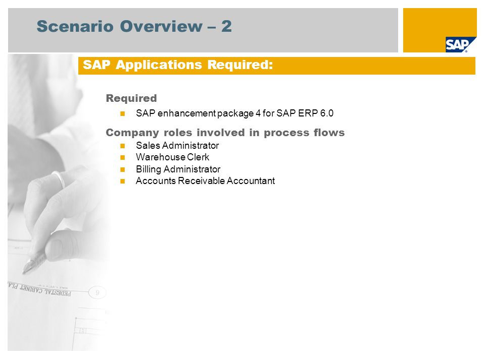 Scenario Overview – 2 Required SAP enhancement package 4 for SAP ERP 6.0 Company roles involved in process flows Sales Administrator Warehouse Clerk B