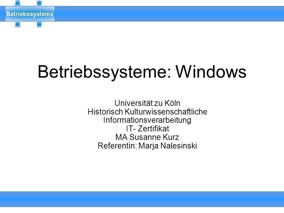 Betriebssysteme: Windows Universität zu Köln Historisch Kulturwissenschaftliche Informationsverarbeitung IT- Zertifikat MA Susanne Kurz Referentin: Ma