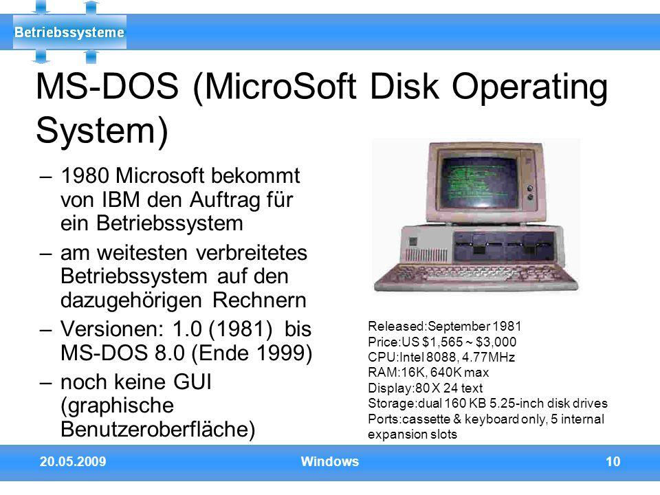 20.05.2009Windows10 MS-DOS (MicroSoft Disk Operating System) –1980 Microsoft bekommt von IBM den Auftrag für ein Betriebssystem –am weitesten verbreit