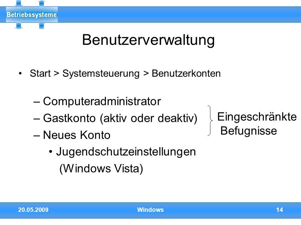 20.05.2009Windows14 Benutzerverwaltung Start > Systemsteuerung > Benutzerkonten –Computeradministrator –Gastkonto (aktiv oder deaktiv) –Neues Konto Ju