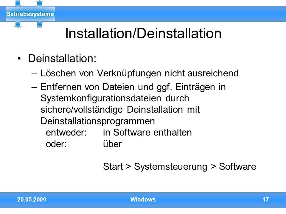 20.05.2009Windows17 Installation/Deinstallation Deinstallation: –Löschen von Verknüpfungen nicht ausreichend –Entfernen von Dateien und ggf. Einträgen