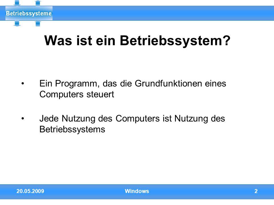 20.05.2009Windows2 Was ist ein Betriebssystem? Ein Programm, das die Grundfunktionen eines Computers steuert Jede Nutzung des Computers ist Nutzung de