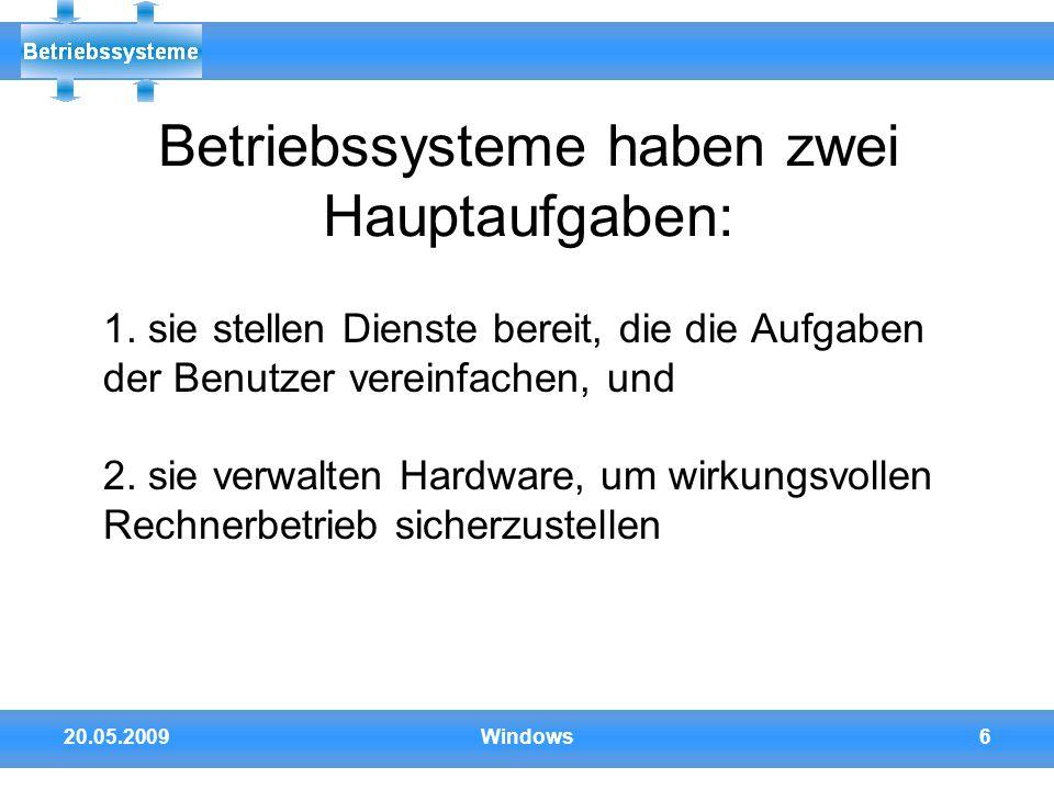 20.05.2009Windows6 Betriebssysteme haben zwei Hauptaufgaben: 1. sie stellen Dienste bereit, die die Aufgaben der Benutzer vereinfachen, und 2. sie ver