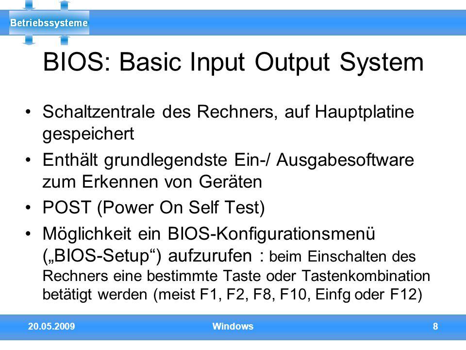20.05.2009Windows8 BIOS: Basic Input Output System Schaltzentrale des Rechners, auf Hauptplatine gespeichert Enthält grundlegendste Ein-/ Ausgabesoftw