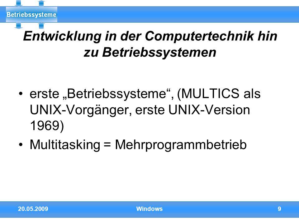 """20.05.2009Windows9 Entwicklung in der Computertechnik hin zu Betriebssystemen erste """"Betriebssysteme"""", (MULTICS als UNIX-Vorgänger, erste UNIX-Version"""