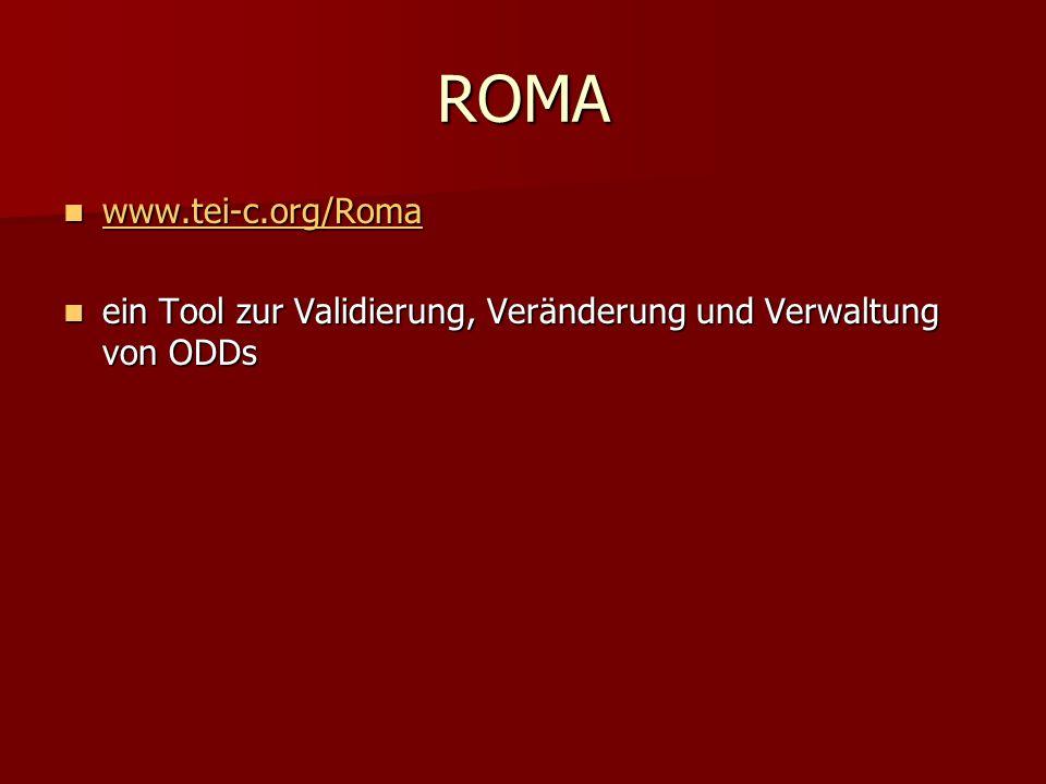 ROMA www.tei-c.org/Roma www.tei-c.org/Roma www.tei-c.org/Roma ein Tool zur Validierung, Veränderung und Verwaltung von ODDs ein Tool zur Validierung, Veränderung und Verwaltung von ODDs