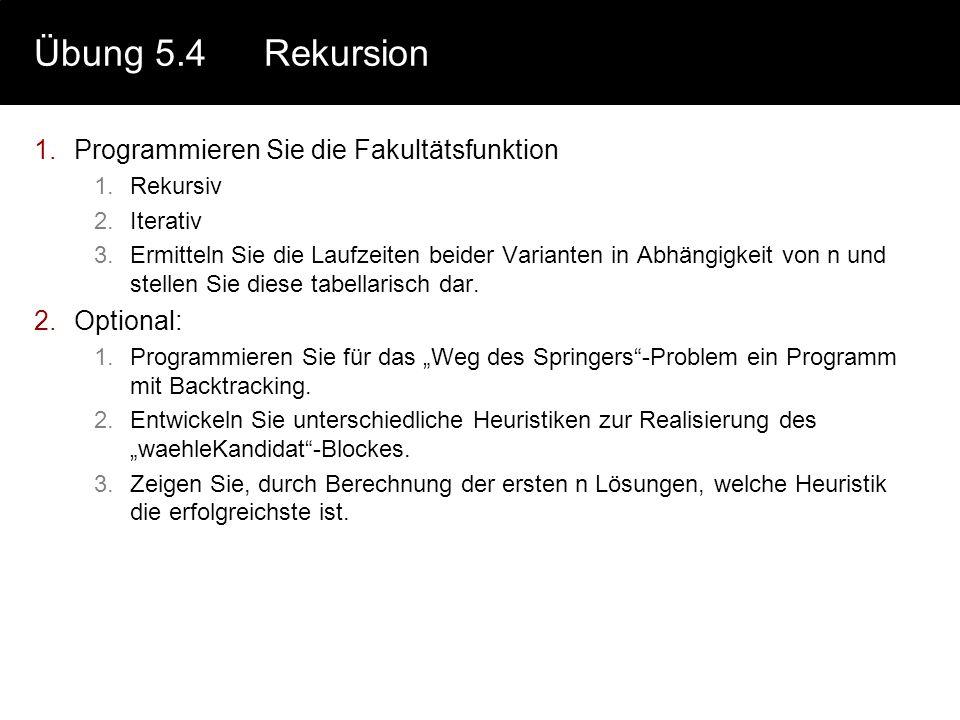 Übung 5.4Rekursion 1.Programmieren Sie die Fakultätsfunktion 1.Rekursiv 2.Iterativ 3.Ermitteln Sie die Laufzeiten beider Varianten in Abhängigkeit von