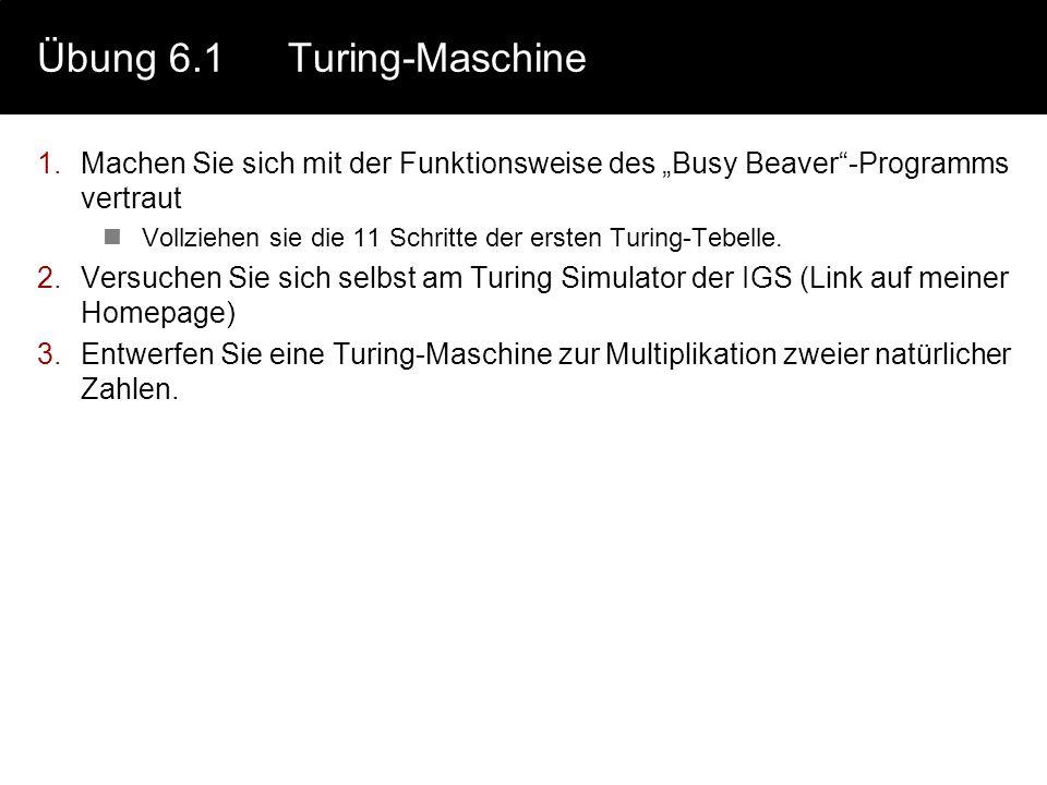 """Übung 6.1Turing-Maschine 1.Machen Sie sich mit der Funktionsweise des """"Busy Beaver""""-Programms vertraut Vollziehen sie die 11 Schritte der ersten Turin"""