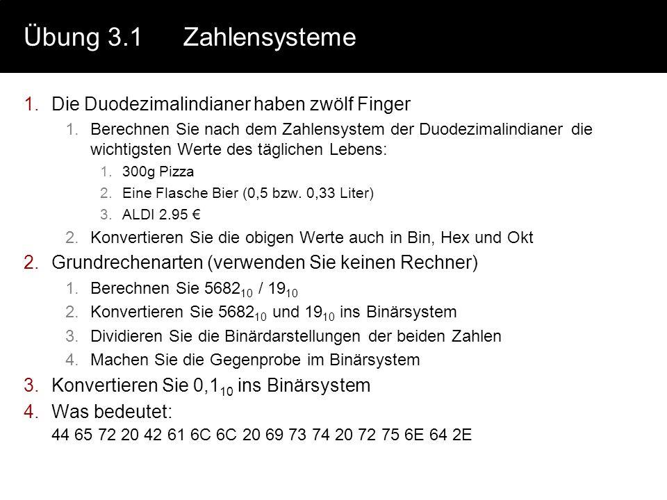 Übung 3.1Zahlensysteme 1.Die Duodezimalindianer haben zwölf Finger 1.Berechnen Sie nach dem Zahlensystem der Duodezimalindianer die wichtigsten Werte