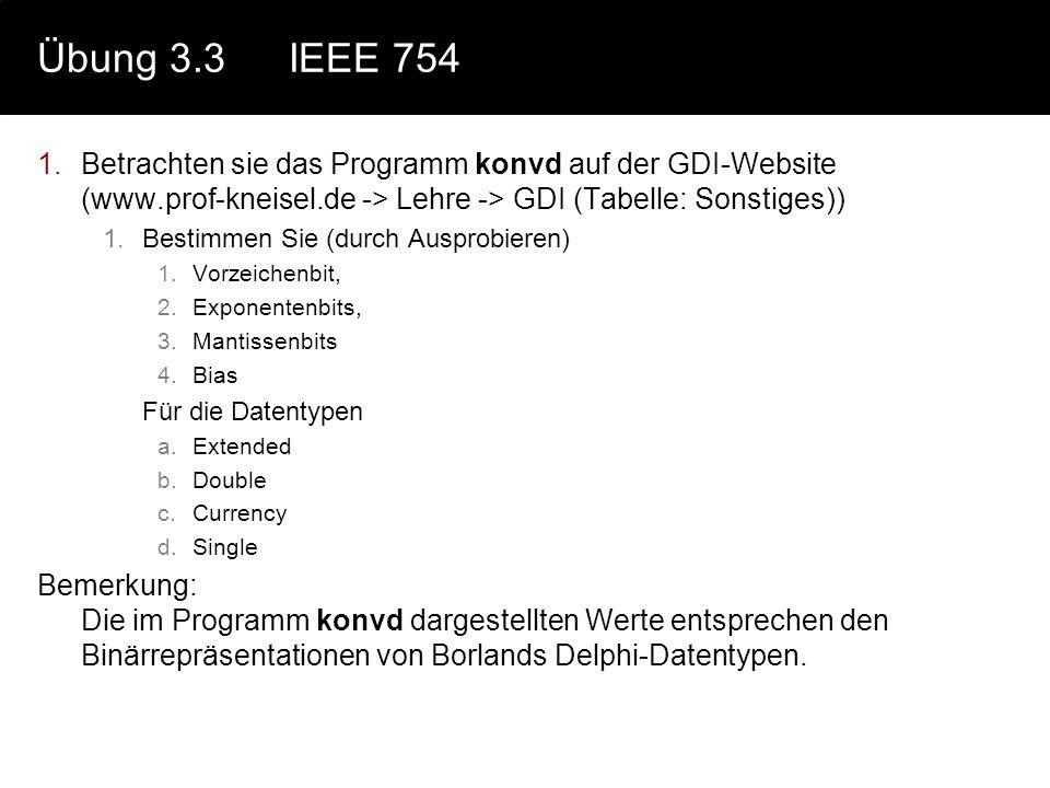 Übung 3.3IEEE 754 1.Betrachten sie das Programm konvd auf der GDI-Website (www.prof-kneisel.de -> Lehre -> GDI (Tabelle: Sonstiges)) 1.Bestimmen Sie (