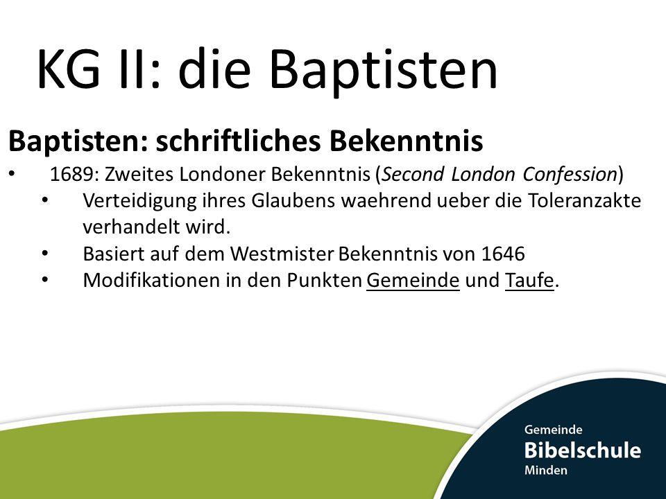 KG II: die Baptisten Baptisten: schriftliches Bekenntnis 1689: Zweites Londoner Bekenntnis (Second London Confession) Verteidigung ihres Glaubens waeh