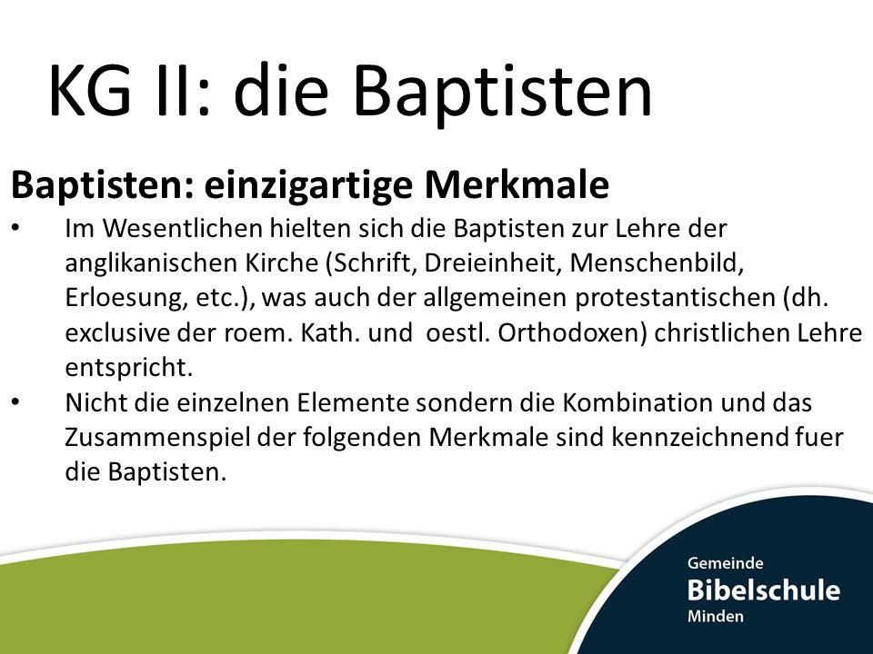 KG II: die Baptisten Baptisten: einzigartige Merkmale Im Wesentlichen hielten sich die Baptisten zur Lehre der anglikanischen Kirche (Schrift, Dreiein