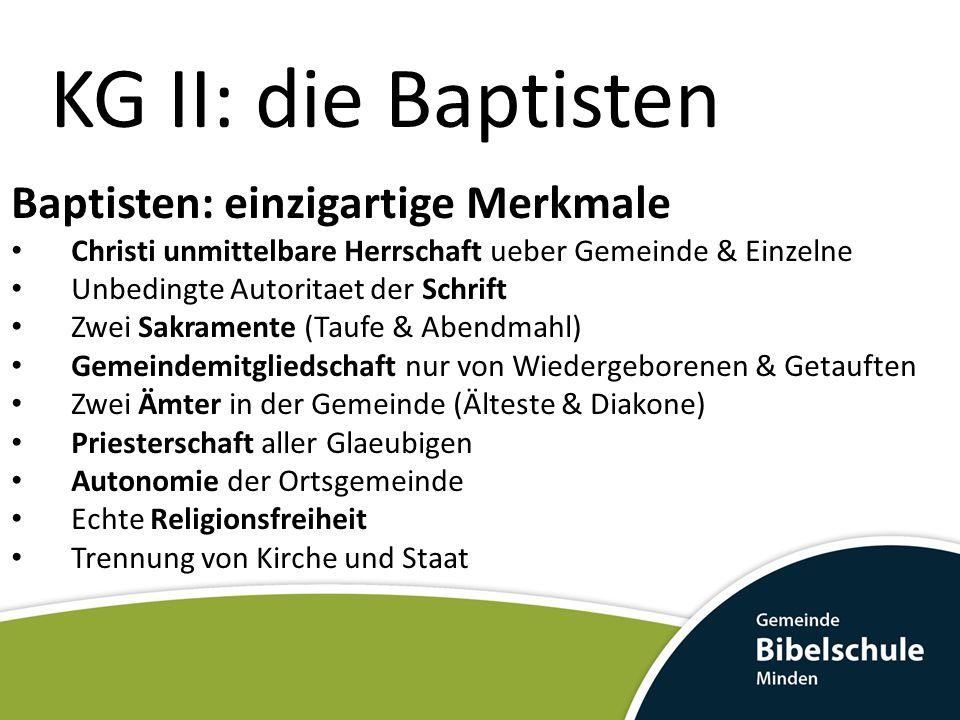 KG II: die Baptisten Baptisten: einzigartige Merkmale Christi unmittelbare Herrschaft ueber Gemeinde & Einzelne Unbedingte Autoritaet der Schrift Zwei