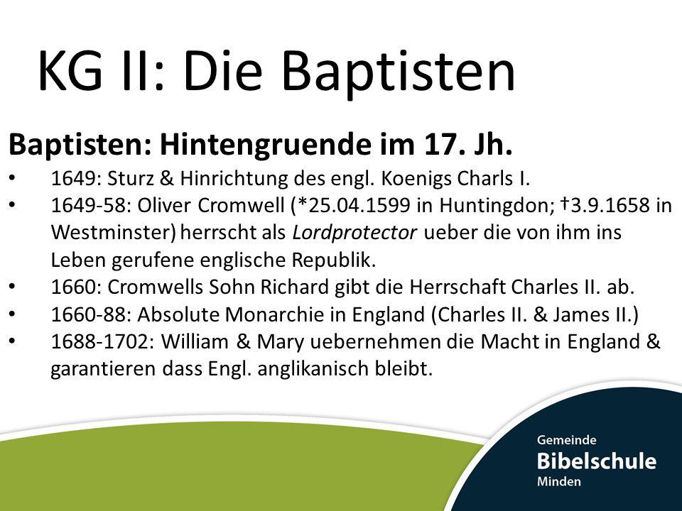 KG II: Die Baptisten Baptisten: Hintengruende im 17. Jh. 1649: Sturz & Hinrichtung des engl. Koenigs Charls I. 1649-58: Oliver Cromwell (*25.04.1599 i