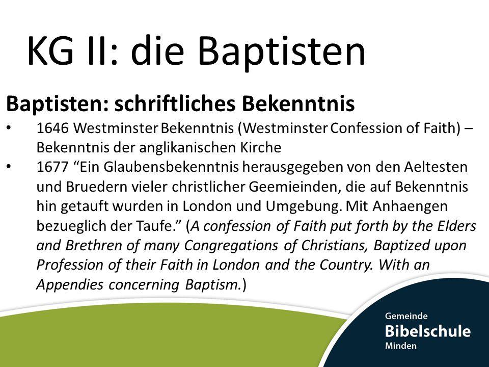 KG II: die Baptisten Baptisten: schriftliches Bekenntnis 1646 Westminster Bekenntnis (Westminster Confession of Faith) – Bekenntnis der anglikanischen