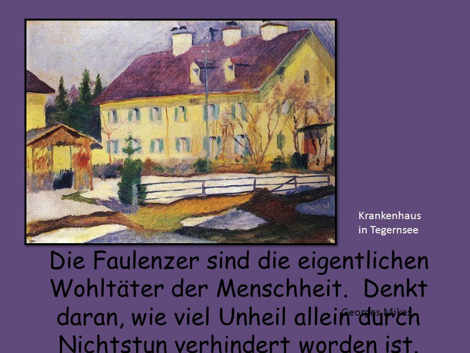Krankenhaus in Tegernsee Die Faulenzer sind die eigentlichen Wohltäter der Menschheit.