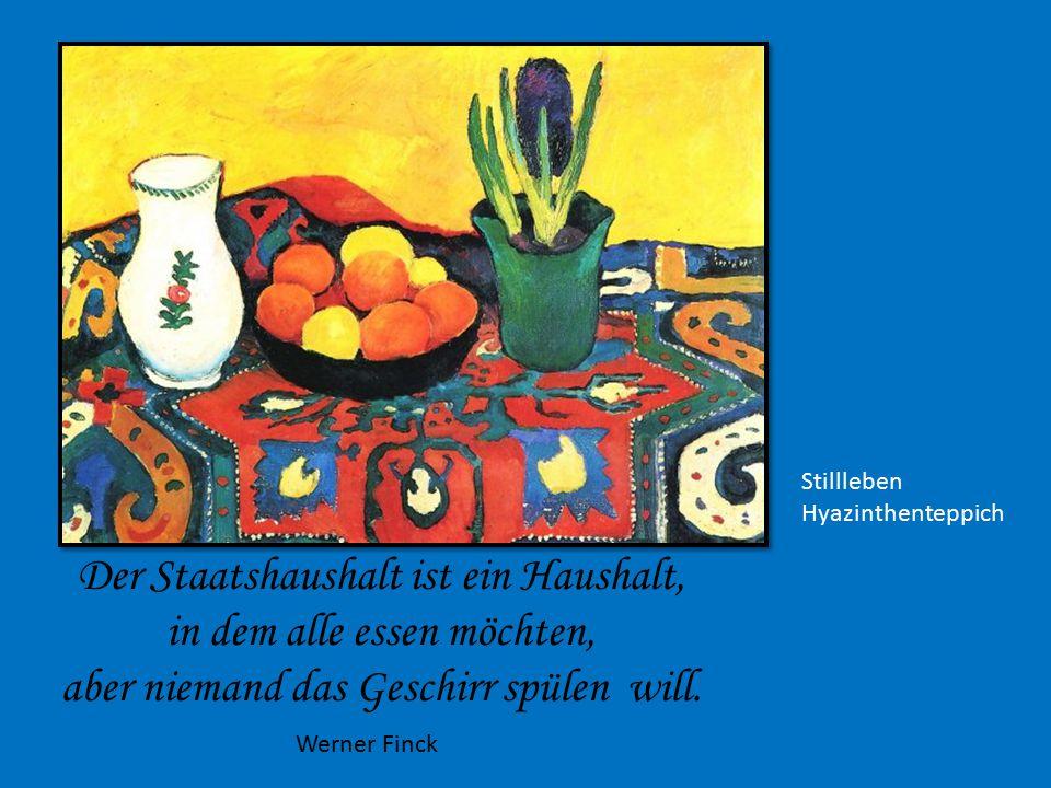 Stillleben Hyazinthenteppich Der Staatshaushalt ist ein Haushalt, in dem alle essen möchten, aber niemand das Geschirr spülen will.