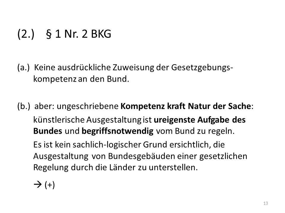 (2.) § 1 Nr. 2 BKG (a.) Keine ausdrückliche Zuweisung der Gesetzgebungs- kompetenz an den Bund. (b.) aber: ungeschriebene Kompetenz kraft Natur der Sa