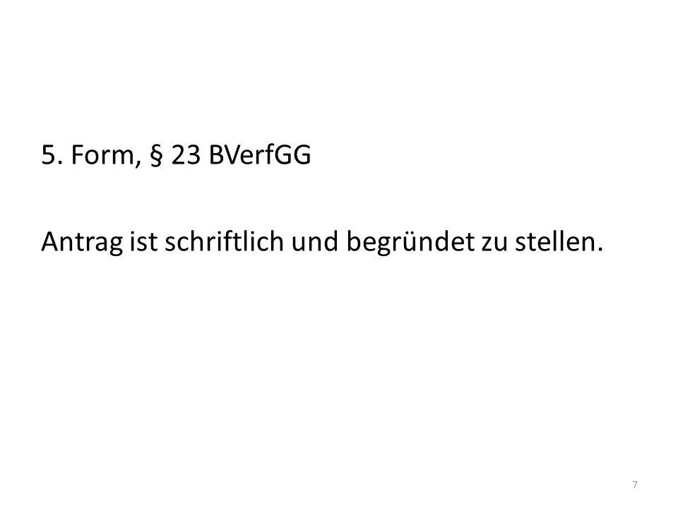 5. Form, § 23 BVerfGG Antrag ist schriftlich und begründet zu stellen. 7