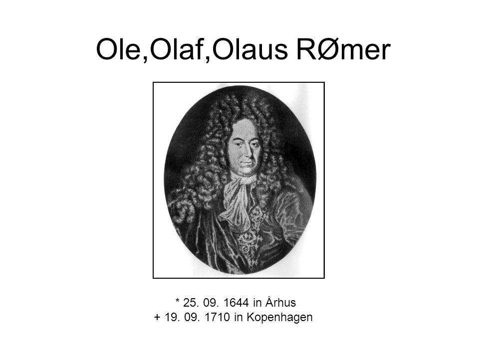 Ole,Olaf,Olaus RØmer * 25. 09. 1644 in Århus + 19. 09. 1710 in Kopenhagen