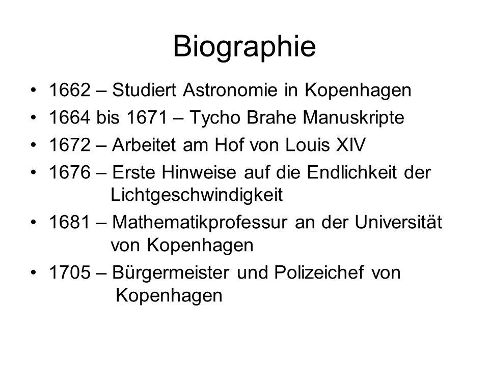 Biographie 1662 – Studiert Astronomie in Kopenhagen 1664 bis 1671 – Tycho Brahe Manuskripte 1672 – Arbeitet am Hof von Louis XIV 1676 – Erste Hinweise
