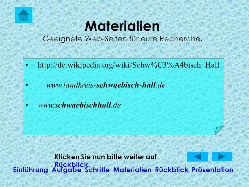 Materialien Geeignete Web-Seiten für eure Recherche. Klicken Sie nun bitte weiter auf Rückblick. Rückblick EinführungEinführung Aufgabe Schritte Mater