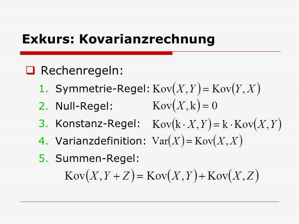 Exkurs: Kovarianzrechnung  Rechenregeln: 1.Symmetrie-Regel: 2.Null-Regel: 3.Konstanz-Regel: 4.Varianzdefinition: 5.Summen-Regel: