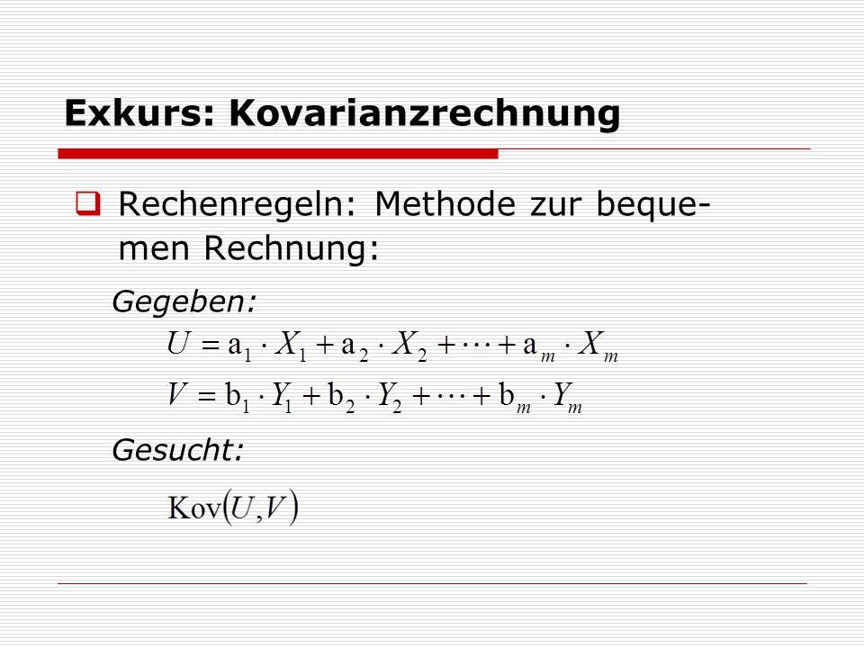 Exkurs: Kovarianzrechnung  Rechenregeln: Methode zur beque- men Rechnung: Gegeben: Gesucht: