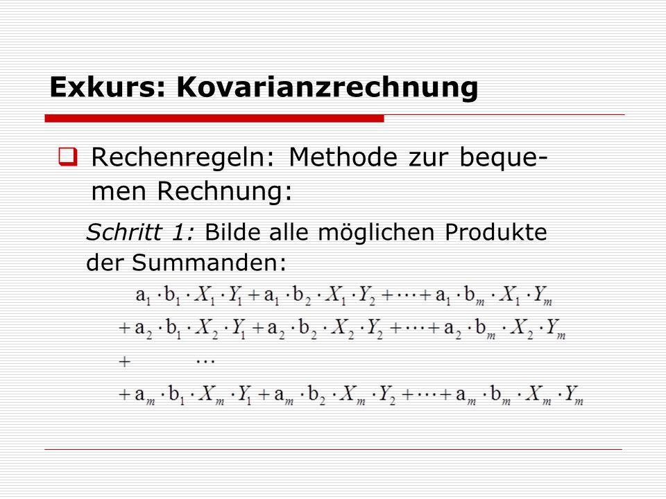 Exkurs: Kovarianzrechnung  Rechenregeln: Methode zur beque- men Rechnung: Schritt 1: Bilde alle möglichen Produkte der Summanden: