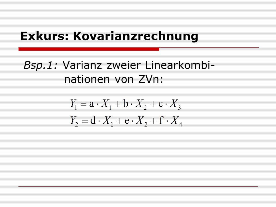 Exkurs: Kovarianzrechnung Bsp.1: Varianz zweier Linearkombi- nationen von ZVn: