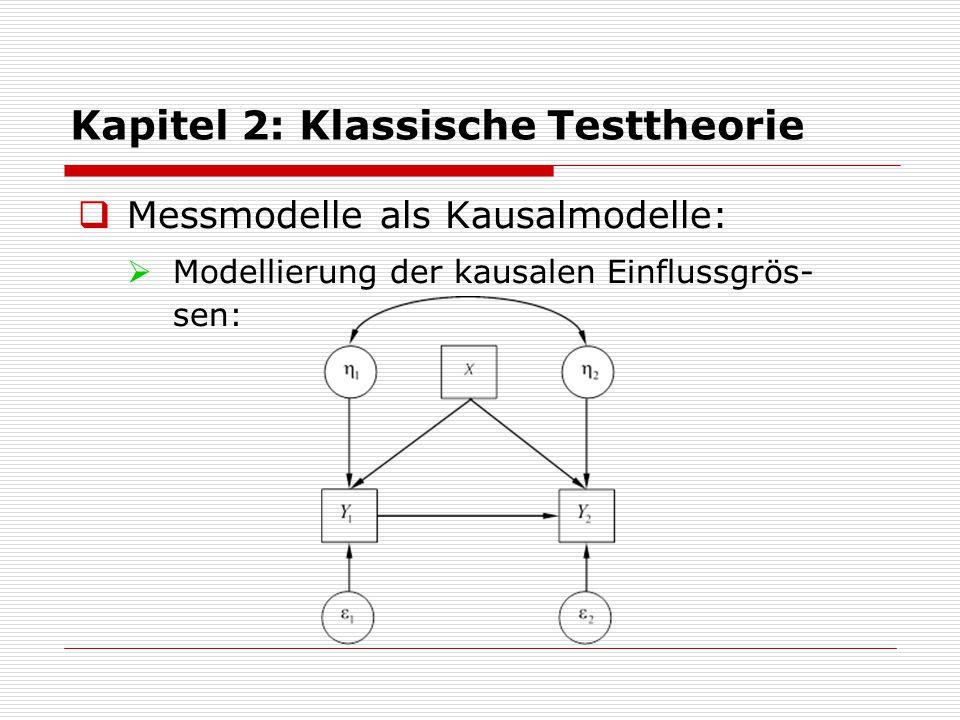Kapitel 2: Klassische Testtheorie  Messmodelle als Kausalmodelle:  Modellierung der kausalen Einflussgrös- sen:
