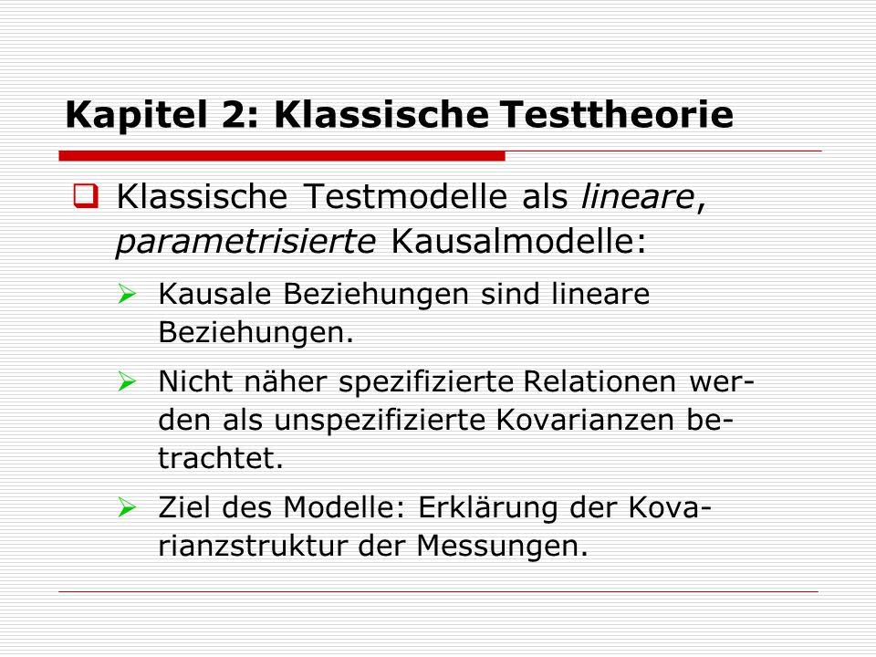 Kapitel 2: Klassische Testtheorie  Klassische Testmodelle als lineare, parametrisierte Kausalmodelle:  Kausale Beziehungen sind lineare Beziehungen.