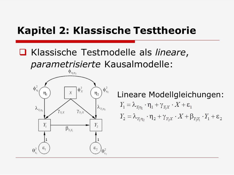 Kapitel 2: Klassische Testtheorie  Klassische Testmodelle als lineare, parametrisierte Kausalmodelle: Lineare Modellgleichungen: