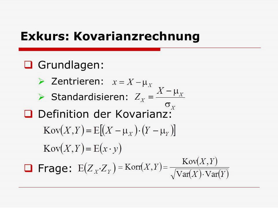 Exkurs: Kovarianzrechnung  Grundlagen:  Zentrieren:  Standardisieren:  Definition der Kovarianz:  Frage: