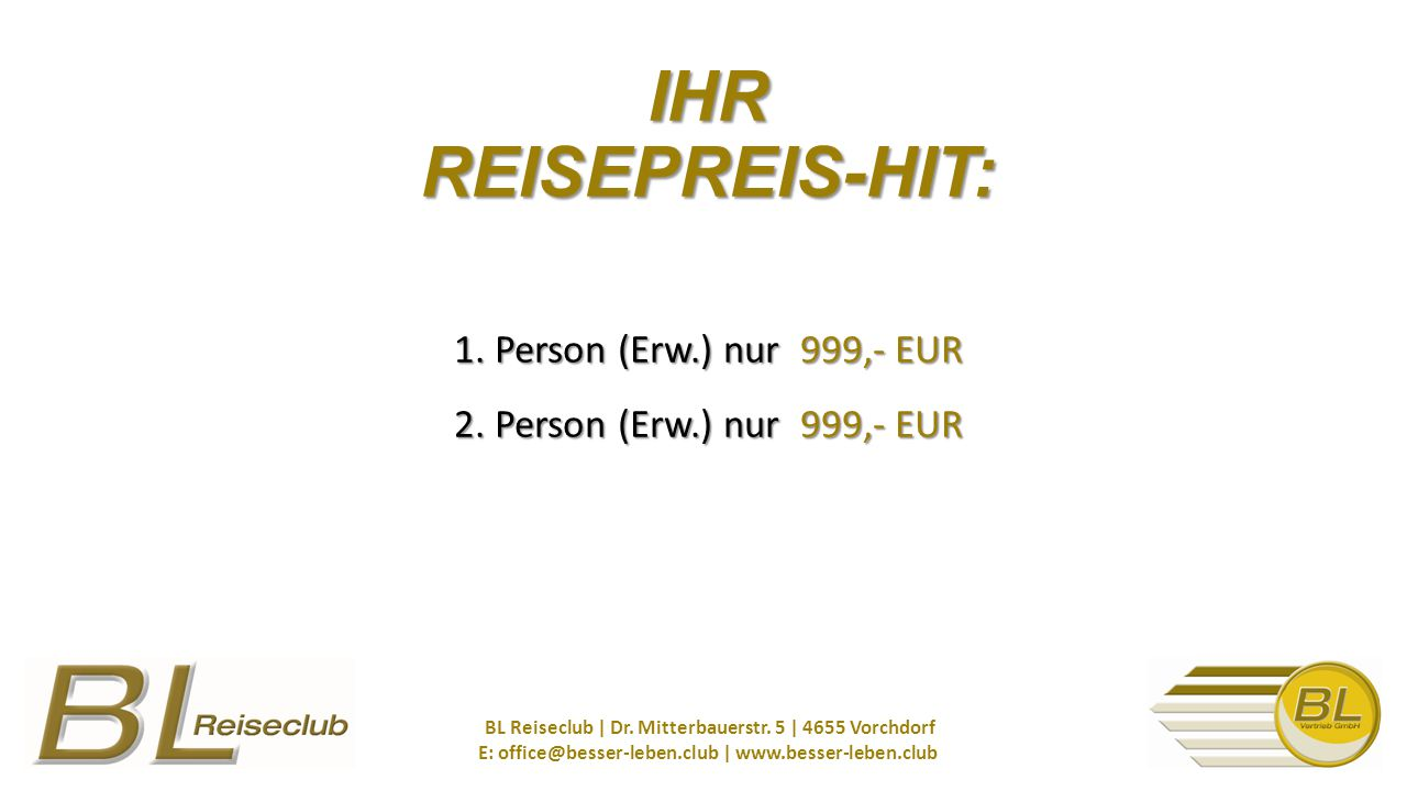 1. Person (Erw.) nur 999,- EUR 2. Person (Erw.) nur 999,- EUR BL Reiseclub | Dr.