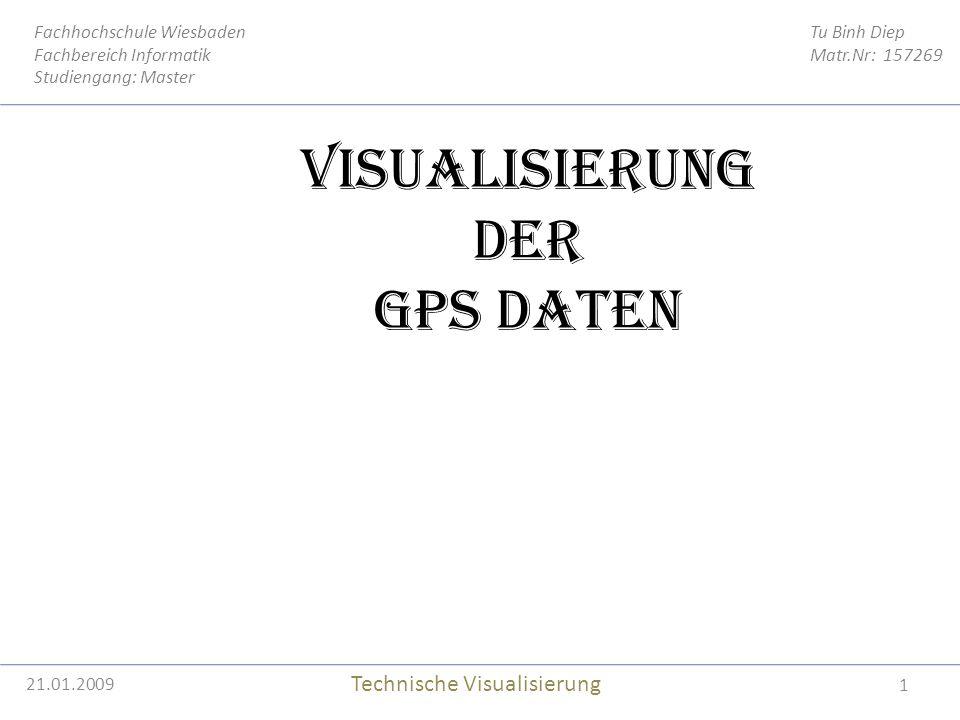 1 Tu Binh Diep Matr.Nr: 157269 Fachhochschule Wiesbaden Fachbereich Informatik Studiengang: Master Technische Visualisierung Visualisierung der GPS Daten