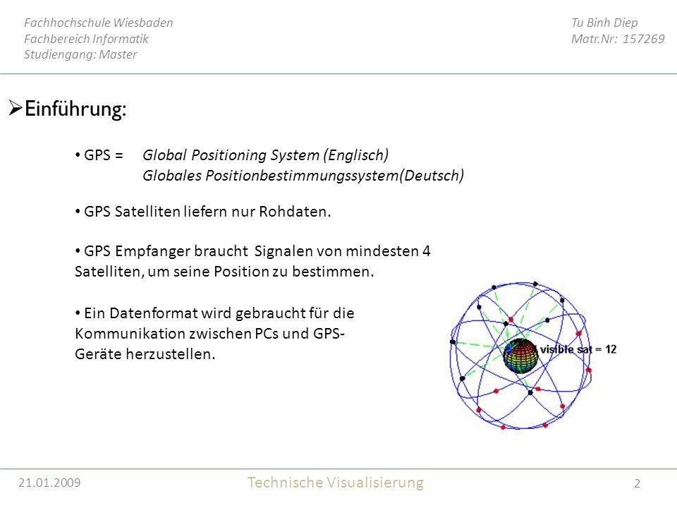 21.01.2009 2 Tu Binh Diep Matr.Nr: 157269 Fachhochschule Wiesbaden Fachbereich Informatik Studiengang: Master Technische Visualisierung 21.01.2009  Einführung: GPS Satelliten liefern nur Rohdaten.