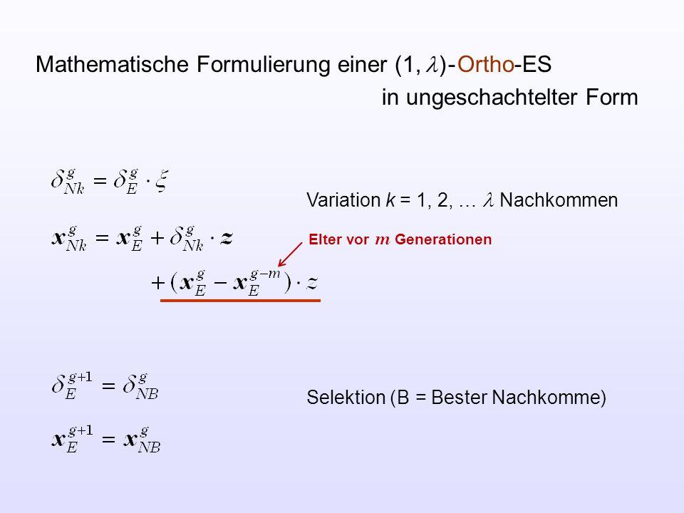 Mathematische Formulierung einer (1,  ) - Ortho-ES in ungeschachtelter Form Variation k = 1, 2, … Nachkommen Selektion ( B = Bester Nachkomme) Elter vor m Generationen