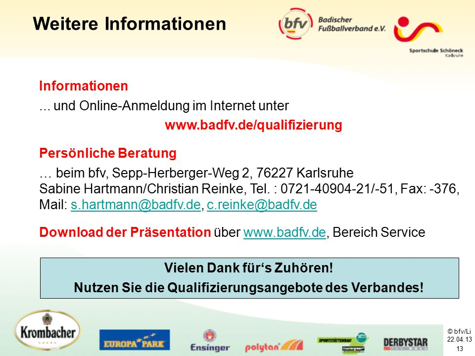 © bfv/Li 22.04.13 13 Informationen... und Online-Anmeldung im Internet unter www.badfv.de/qualifizierung Persönliche Beratung … beim bfv, Sepp-Herberg