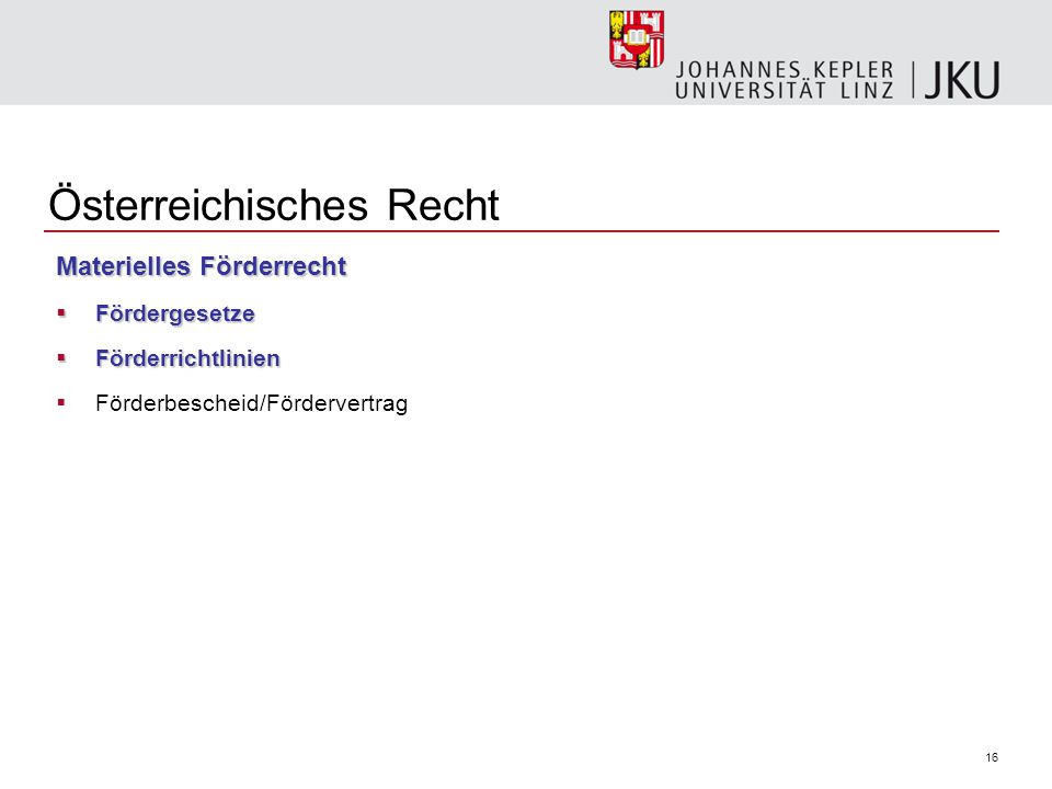 16 Österreichisches Recht Materielles Förderrecht  Fördergesetze  Förderrichtlinien  Förderbescheid/Fördervertrag