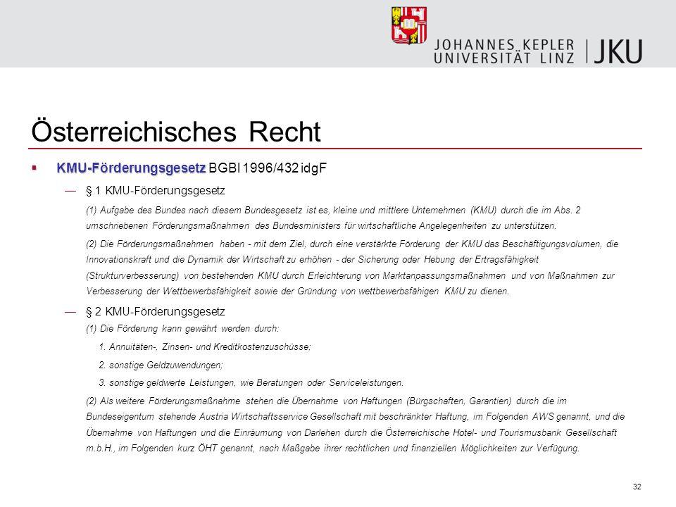 32 Österreichisches Recht  KMU-Förderungsgesetz  KMU-Förderungsgesetz BGBl 1996/432 idgF —§ 1 KMU-Förderungsgesetz (1) Aufgabe des Bundes nach diesem Bundesgesetz ist es, kleine und mittlere Unternehmen (KMU) durch die im Abs.