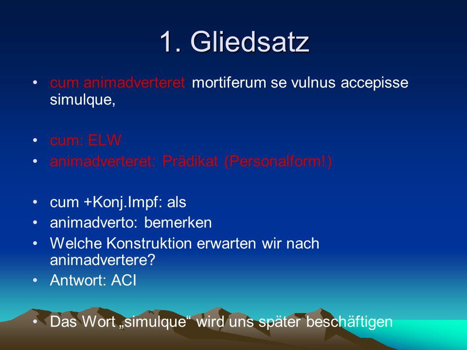 1. Gliedsatz cum animadverteret mortiferum se vulnus accepisse simulque, cum: ELW animadverteret: Prädikat (Personalform!) cum +Konj.Impf: als animadv
