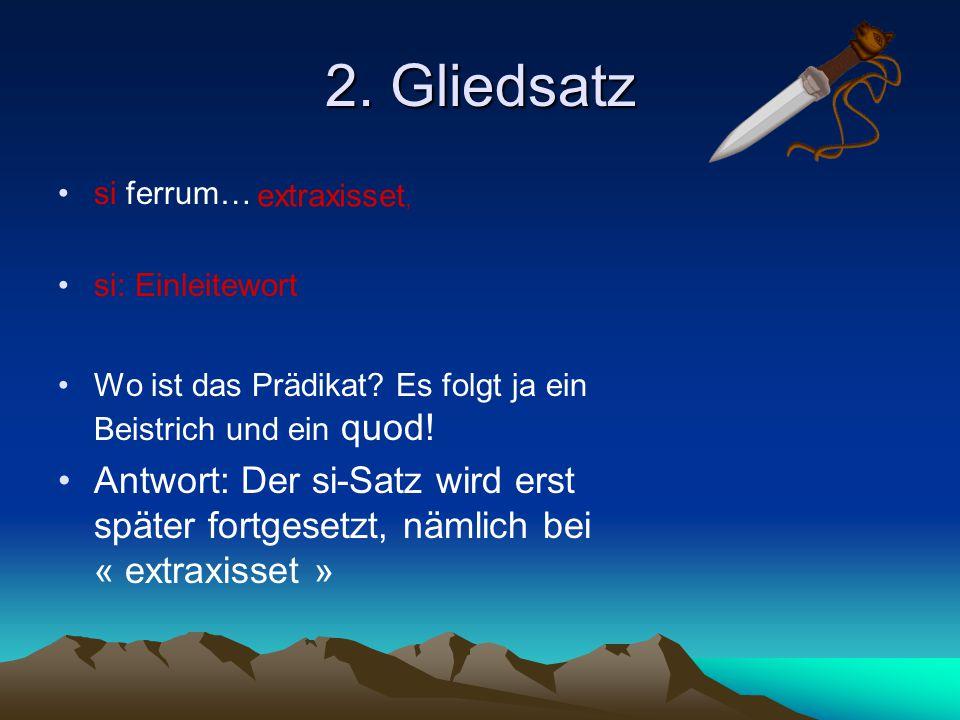 2.Gliedsatz si ferrum… si: Einleitewort Wo ist das Prädikat.